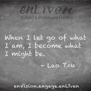 """Lao Tzu quote on enLiven Wellness Coaching chalkboard reading, """"When I let go of what I am, I become who I am."""""""