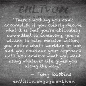 """Tony Robbins quote on enLiven Wellness Coaching chalkboard reading, """"There's nothing you can't accomplish if you clearly decide what it is that you're absolutely committed to achieving, you're willing to take that missing action, you noticed what's working or not, and you continue your approach until you achieve what you want using whatever life gives you along the way."""""""