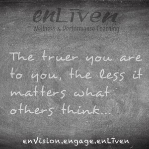 """Quote on enLiven Wellness Coaching chalkboard reading, """"The truer you are to you, the less it matters what others think."""" - Todd M Smith"""