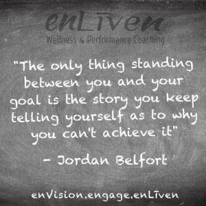 "Quote on enLiven Wellness Coaching chalkboard reading, ""The only thing standing between you and your goal is the story you keep telling yourself as to why you can't achieve it."" - Jordan Belfort"