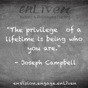 "Quote on enLiven Wellness Coaching chalkboard reading, ""The privilege of a lifetime is being who you are."" - Joseph Campbell"