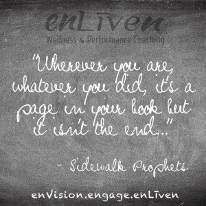 "Quote on enLiven Wellness Life Coaching chalkboard reading, Wherever you are, whatever you did it's a page in your book, but it isn't the end."" - Sidewalk Prophets"