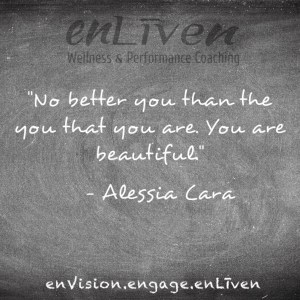 """Quote on enLiven Wellness Life Coaching chalkboard reading, """"No better you than the you that you are. You are beautiful."""" - Alessia Cara"""