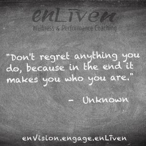 "Quote on enLiven Wellness Life Coaching chalkboard reading, ""Don't regret anything, because in the end it makes you who you are."" - Unknown Author. enliven wellness life coaching Toledo. Life Coach Todd Smith Blissfield"