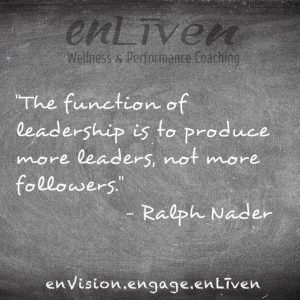 "Quote on enLiven Wellness Life Coaching chalkboard reading, ""The function of leadership is to produce more leaders, not more followers."" - Ralph Nader. Life Coach Toledo Todd Smith blissfield"