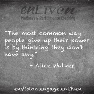 """Quote on enLiven Wellness Life Coaching chalkboard reading, """"The most common way people give up their power is by thinking they don't have any."""" - Alice Walker. enliven wellness life coaching Toledo. Life Coach Todd Smith Blissfield"""