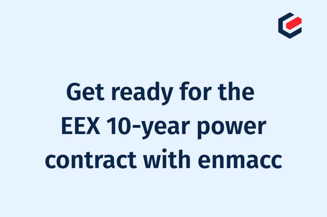 Machen Sie sich bereit für den 10-Jahres-Stromvertrag der EEX mit enmacc!