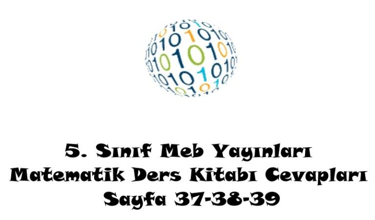 5. Sınıf Meb Yayınları Matematik Ders Kitabı Cevapları Sayfa 37-38-39
