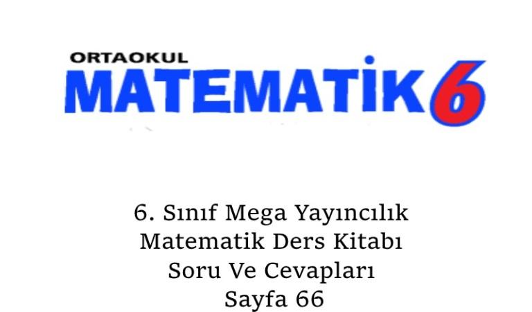 6. Sınıf Mega Yayıncılık Matematik Ders Kitabı Soru Ve Cevapları Sayfa 66