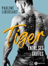 Tiger – Entre ses griffes de Pauline Libersart