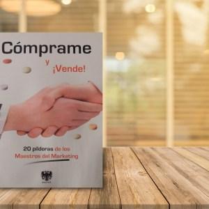 CÓMPRAME Y VENDE. Escritos por profesionales de la empresa, el marketing y la comunicación en 20 píldoras de conocimientos que hacen de esta obra una referencia indiscutible