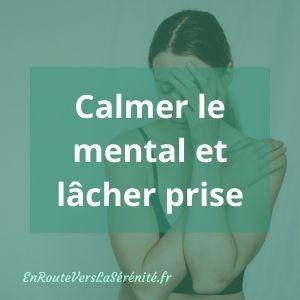 Calmer le mental et lâcher prise