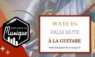 Jouer En Palm Mute À La Guitare - Enseigner La Musique
