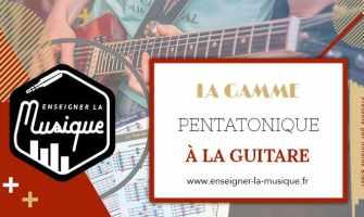 La Gamme Pentatonique À La Guitare - Enseigner La Musique
