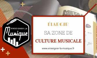 Elargir sa zone de culture musicale - Enseigner La Musique