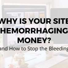 Why is Your Website Hemorrhaging Money