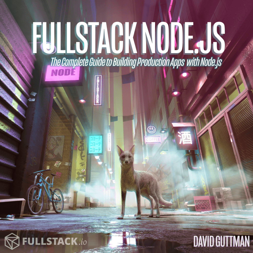 Fullstack Node.js: The Complete Guide to Building Production Apps with Node.js