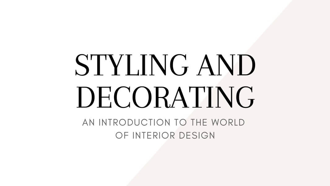 Styling and Decorating: An Introduction to The World of Interior Design