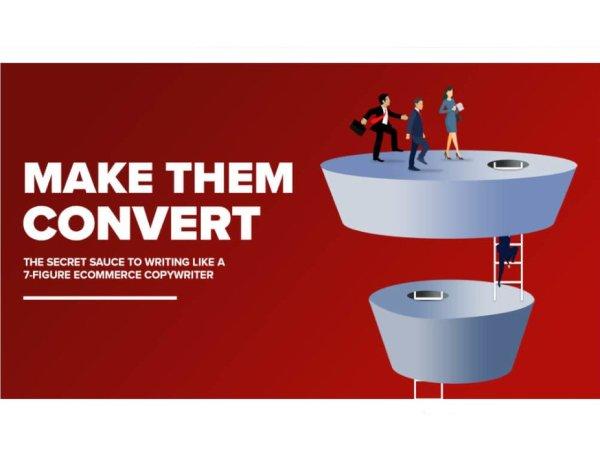 Make Them Convert: The Secret Sauce To Writing Like A 7-Figure Ecommerce Copywriter