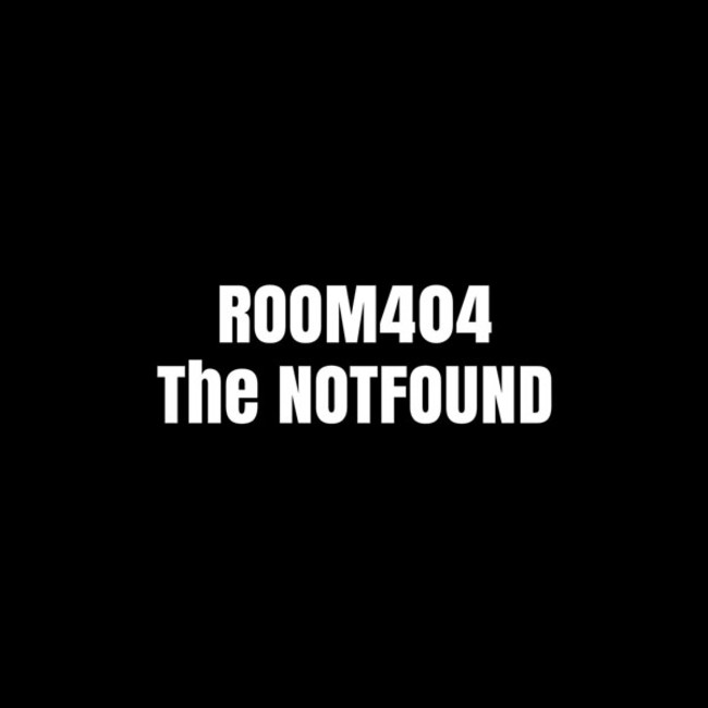 """ROOM404""""The NOTFOUND"""""""