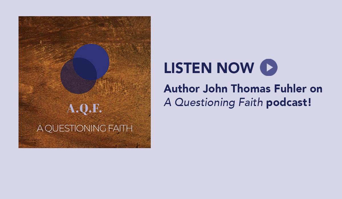 A Question Faith podcast, John Thomas Fuhler