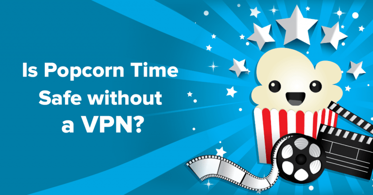 Is Popcorn Time safe without a VPN