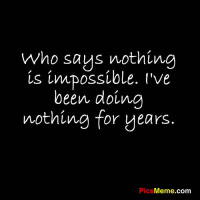 funny sayings nothing is impossible