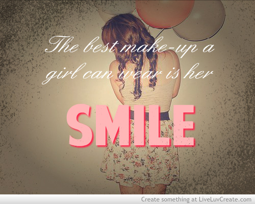 the best makeup a girl can wear is her smile