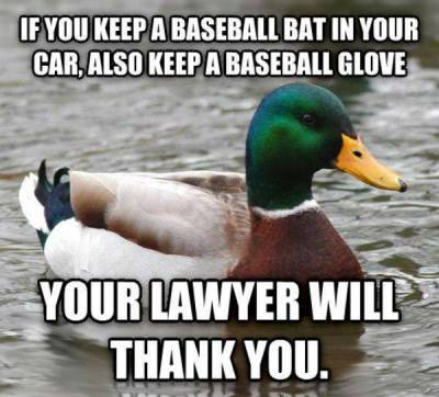 if you carry a baseball bat in your car Your Lawyer Will Thank You meme