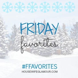 http://housewifeglamour.com/beauty/friday-favorites-72-week-of-116/