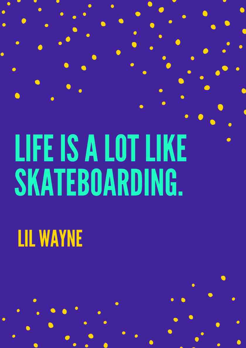 Life is a lot like skateboarding.