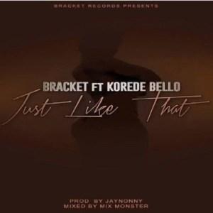 MUSIC: Bracket ft. Korede Bello – Just Like That