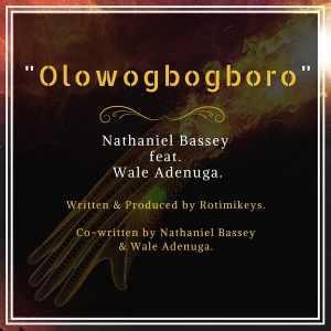 GOSPEL MUSIC: Nathaniel Bassey – OlowoGboGboro ft. Wale Adenuga