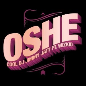 MUSIC : DJ Jimmy Jatt – Oshe ft. Wizkid