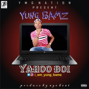 MUSIC :  YUNG BAMZ – YAHOO BOI