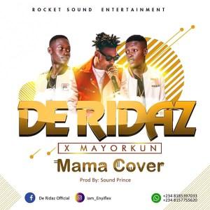 MUSIC : De Ridaz X Mayorkun – MAMA COVER