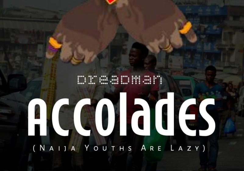 MUSIC :Dreadman – Accolades (Naija Youths Are Lazy)