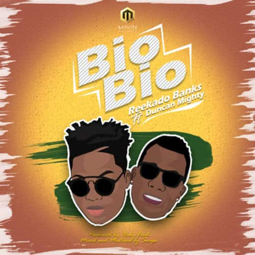 [AUDIO+VIDEO] Reekado Banks - Bio Bio ft. Duncan Mighty