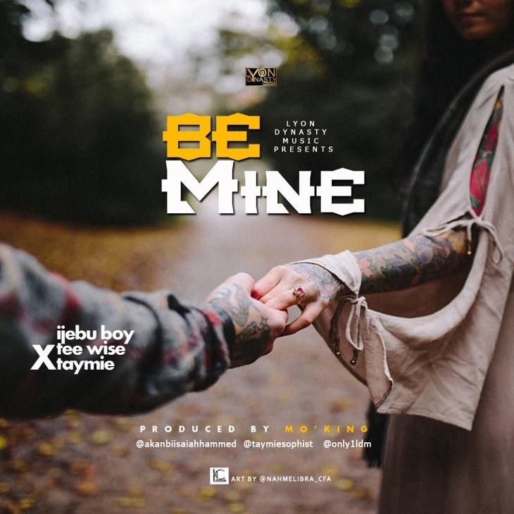 Ijebu boy ft Taymie Sophist X Tee wise - Be Mine
