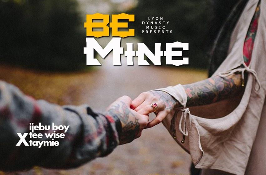 JAM : Ijebu boy ft Taymie X Tee wise – Be Mine