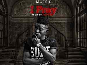 King Moze-D - I Pray