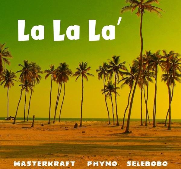 JAM : Masterkraft ft. Phyno X Selebobo – La La La