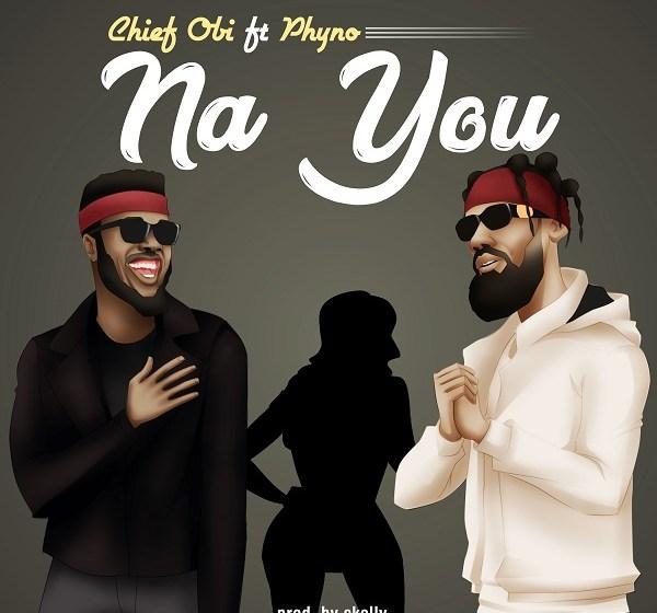 JAM : Chief Obi ft. Phyno – Na You