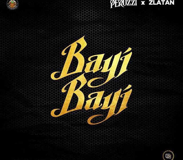 JAM : Peruzzi ft. Zlatan Ibile – Bayi Bayi