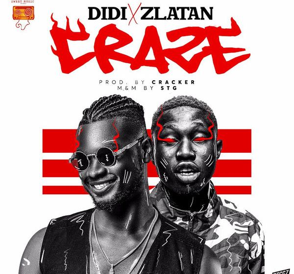 DIDI ft. Zlatan Ibile – Craze