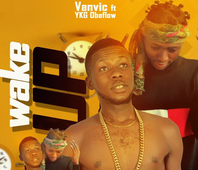 Vanvic ft Ykg Obaflow – Wake Up