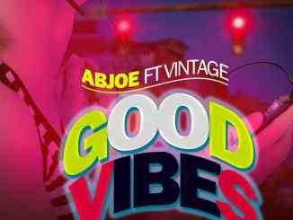 Abjoe ft Vintage - Good Vibes