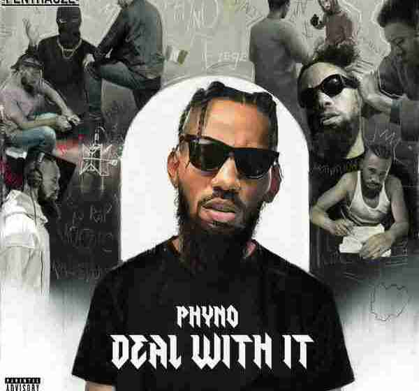 FULL ALBUM : Phyno – Deal with it [DOWNLOAD]