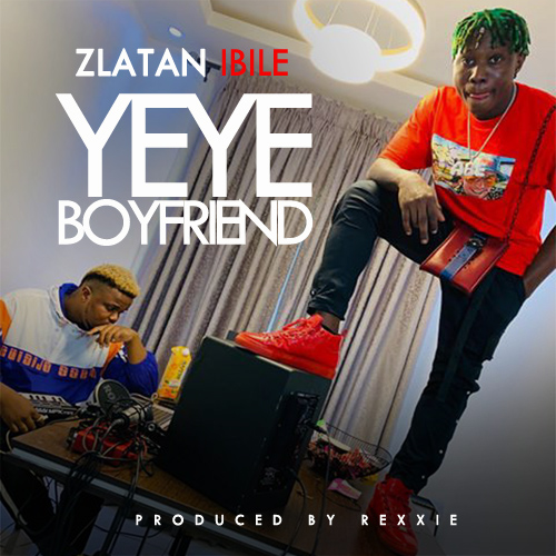 DOWNLOAD : Zlatan Ibile – Yeye boyfriend [MP3]