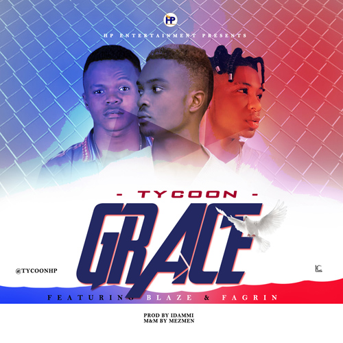 DOWNLOAD : Tycoon ft Blaze & Fagrin - GRACE [MP3]